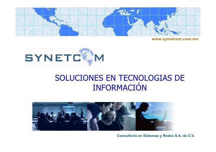 www.synetcom.com.mxSOLUCIONES EN TECNOLOGIAS DE        INFORMACIÓN             Consultoría en Sistemas y Redes S.A. de C.V.