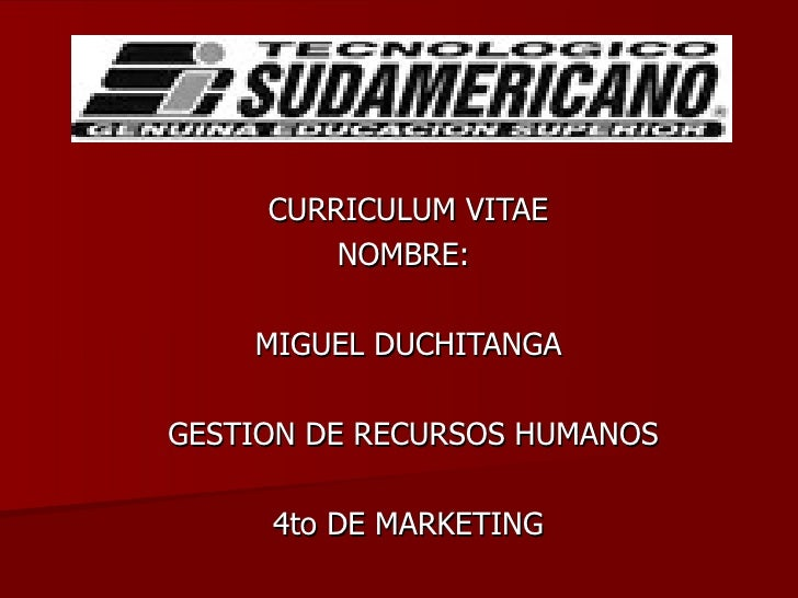 CURRICULUM VITAE NOMBRE:  MIGUEL DUCHITANGA GESTION DE RECURSOS HUMANOS 4to DE MARKETING
