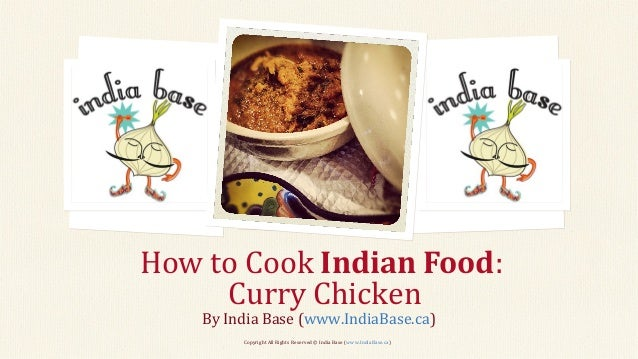 How to Cook Indian Food: Curry Chicken By India Base (www.IndiaBase.ca) Copyright All Rights Reserved © India Base (www.In...