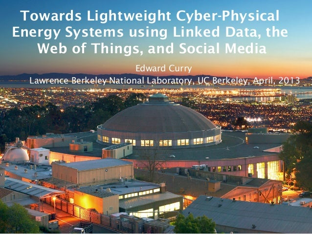 Towards Lightweight Cyber-PhysicalEnergy Systems using Linked Data, theWeb of Things, and Social MediaEdward CurryLawrence...