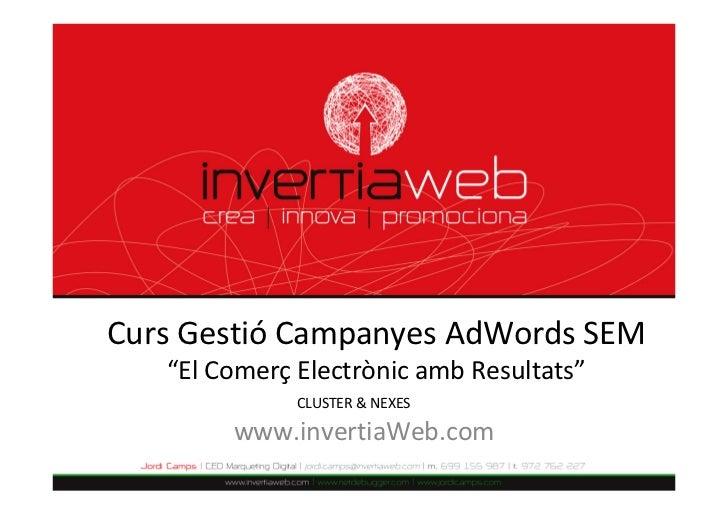 """CursGestió CampanyesAdWords SEM   """"ElComerç ElectrònicambResultats""""              CLUSTER&NEXES        www.invertia..."""