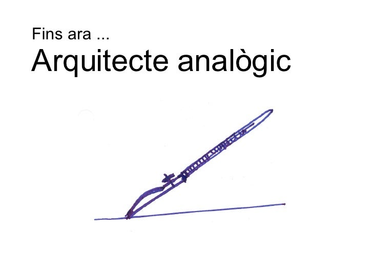 Fins ara ... Arquitecte analògic