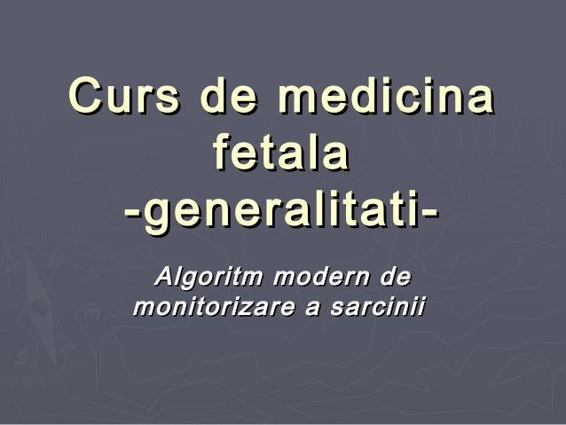 Curs de medicinaCurs de medicina fetalafetala -generalitati--generalitati- Algoritm modern deAlgoritm modern de monitoriza...