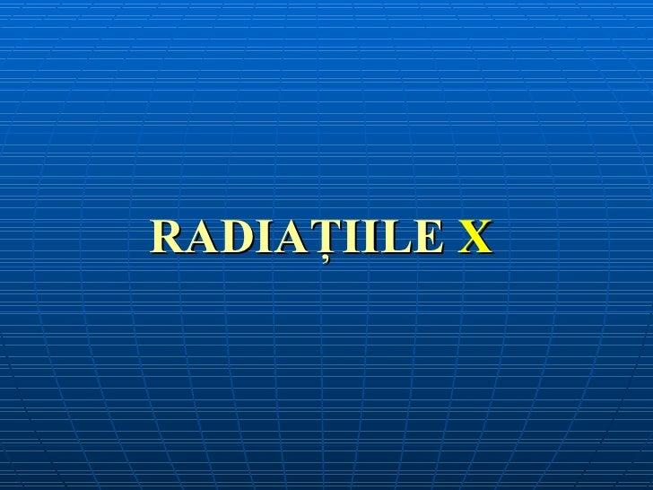 RADIAŢIILE X