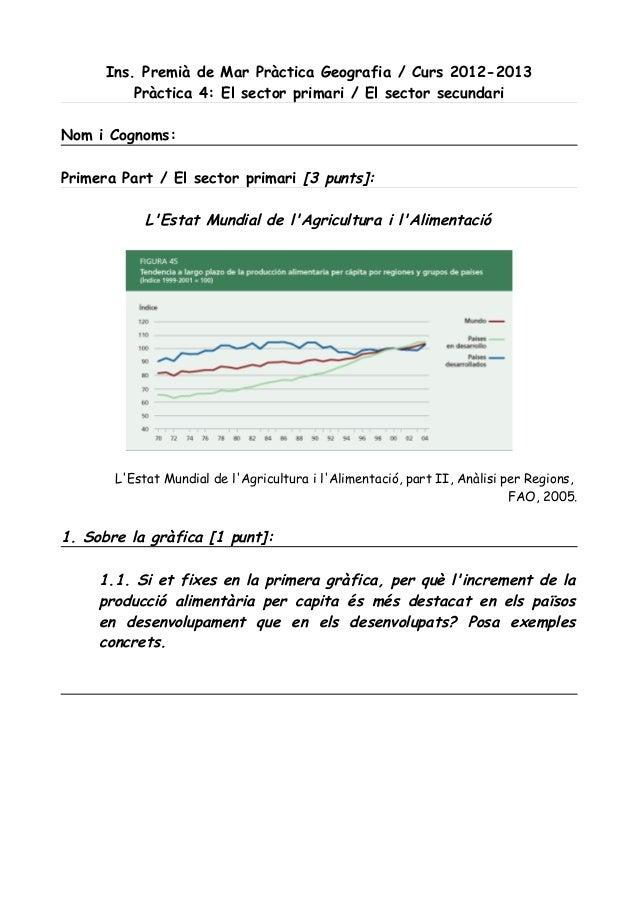 Ins. Premià de Mar Pràctica Geografia / Curs 2012-2013          Pràctica 4: El sector primari / El sector secundariNom i C...