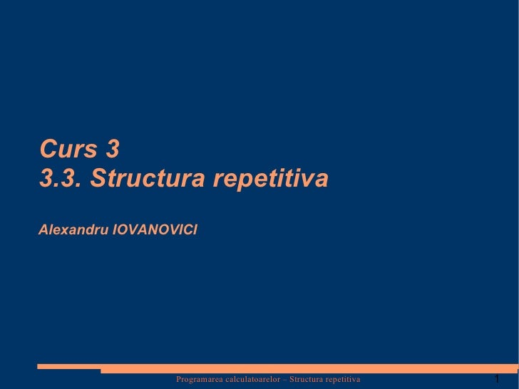 Curs 3 3.3. Structura repetitiva Alexandru IOVANOVICI