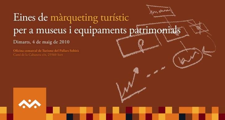 Eines de màrqueting turísticper a museus i equipaments patrimonialsDimarts, 4 de maig de 2010Oficina comarcal de Turisme d...