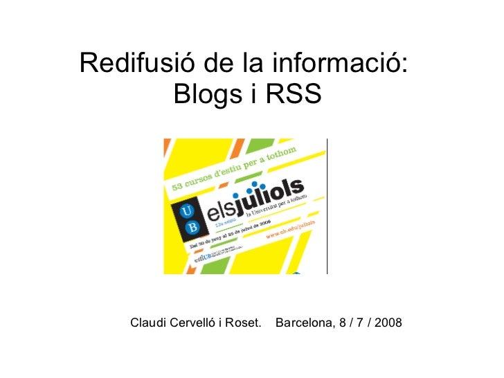 Redifusió de la informació:  Blogs i RSS Claudi Cervelló i Roset.  Barcelona, 8 / 7 / 2008