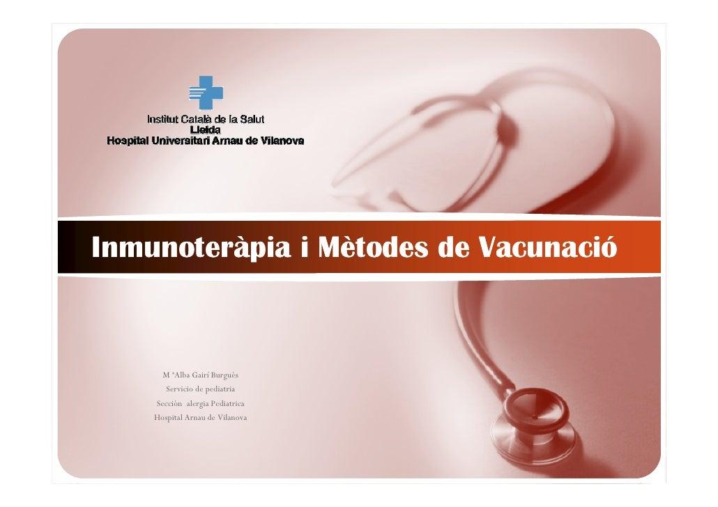 Inmunoteràpia i Mètodes de Vacunació      M ªAlba Gairí Burgués      Servicio de pediatria    Sección alergia Pediatrica  ...