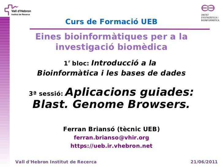 Curs de Formació UEB        Eines bioinformàtiques per a la            investigació biomèdica                   1r bloc: I...