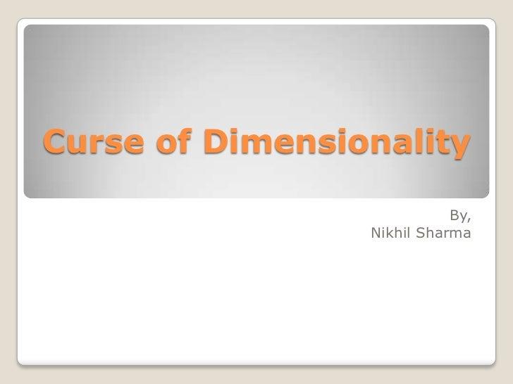 Curse of Dimensionality                            By,                 Nikhil Sharma