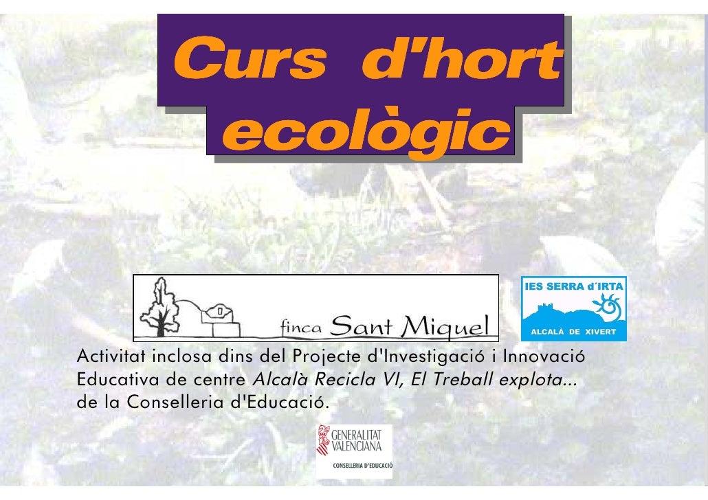 Curs d'hort             ecolò             ecològic   Activitat inclosa dins del Projecte d'Investigació i Innovació Educat...