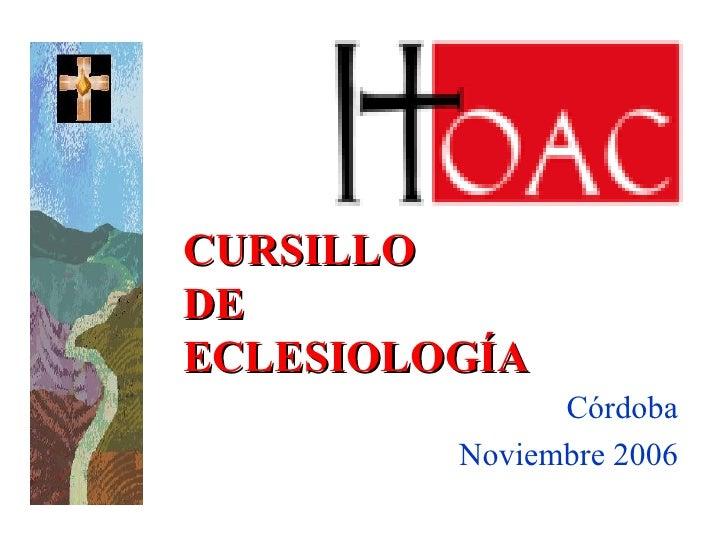 CURSILLO  DE ECLESIOLOGÍA Córdoba Noviembre 2006