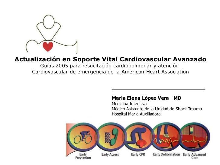 Actualización en Soporte Vital Cardiovascular Avanzado<br />Guías 2005 para resucitación cardiopulmonar y atención <br />C...