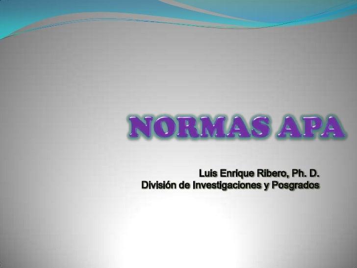 Luis Enrique Ribero, Ph. D.División de Investigaciones y Posgrados