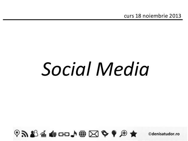 curs 18 noiembrie 2013  Social Media