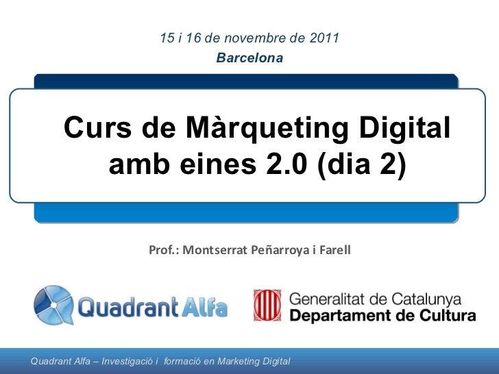 Prof.: Montserrat Peñarroya i Farell Curs de Màrqueting Digital amb eines 2.0 (dia 2) Montserrat Peñarroya 15 i 16 de nove...