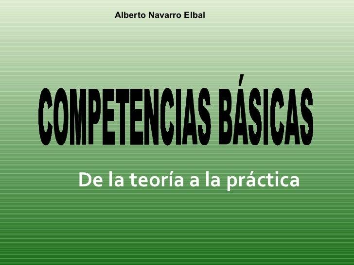De la teoría a la práctica COMPETENCIAS BÁSICAS Alberto Navarro Elbal