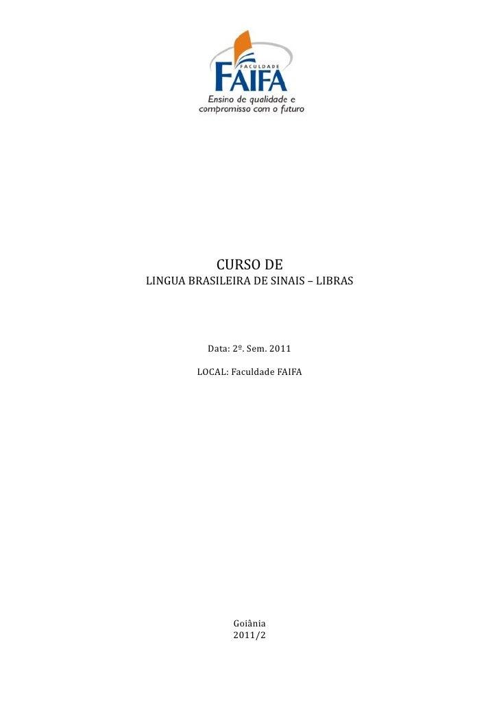 CURSO DELINGUA BRASILEIRA DE SINAIS – LIBRAS          Data: 2º. Sem. 2011        LOCAL: Faculdade FAIFA               Goiâ...