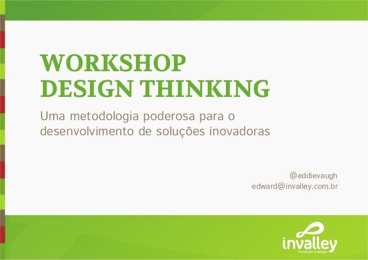 WORKSHOPDESIGN THINKINGUma metodologia poderosa para odesenvolvimento de soluções inovadoras                              ...