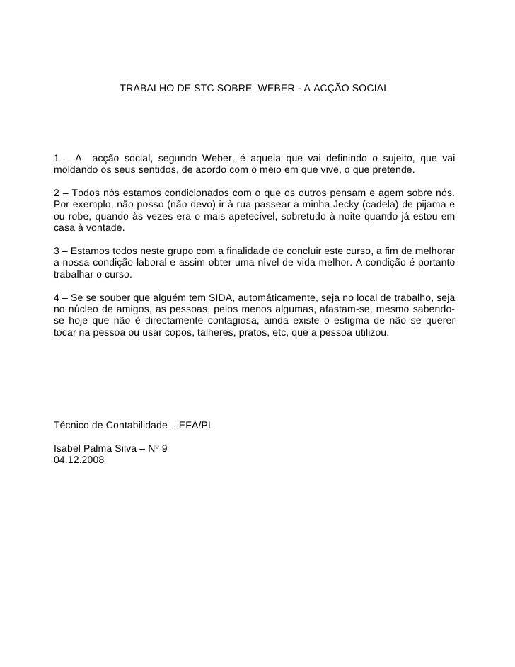 TRABALHO DE STC SOBRE WEBER - A ACÇÃO SOCIAL     1 – A acção social, segundo Weber, é aquela que vai definindo o sujeito, ...