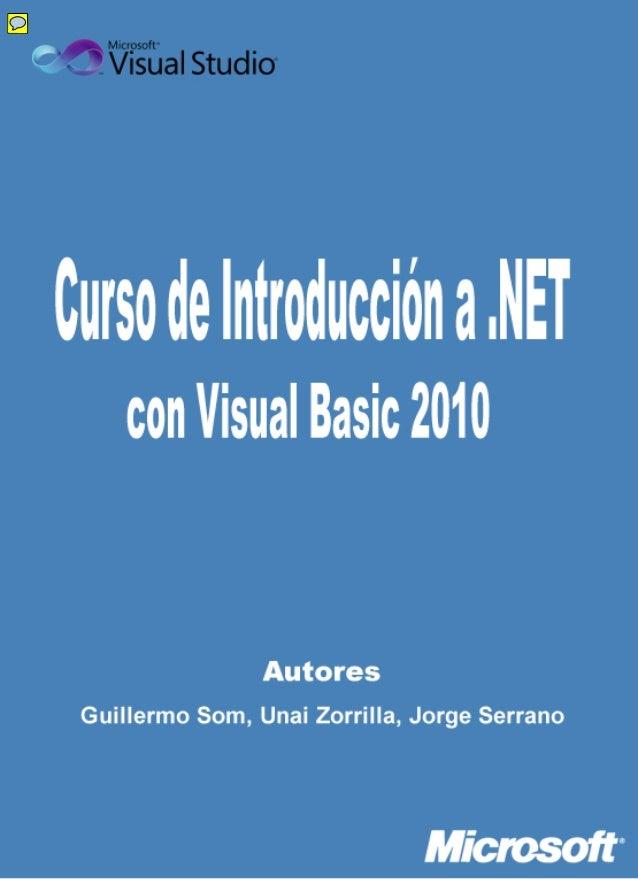 Bienvenido al curso de Introducción a .NET con Visual Basic 2010 En este curso podrás aprender a desarrollar aplicaciones ...