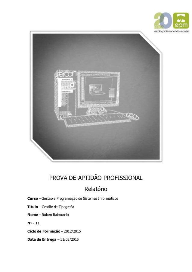 PROVA DE APTIDÃO PROFISSIONAL Relatório Curso – Gestão e Programação de Sistemas Informáticos Titulo – Gestão de Tipografi...