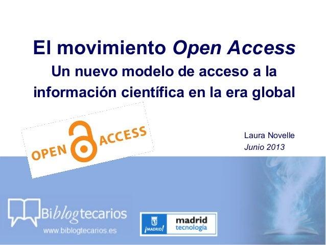 El movimiento Open AccessUn nuevo modelo de acceso a lainformación científica en la era globalLaura NovelleJunio 2013