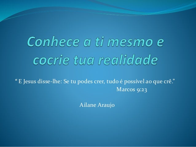 """"""" E Jesus disse-lhe: Se tu podes crer, tudo é possível ao que crê."""" Marcos 9:23 Ailane Araujo"""