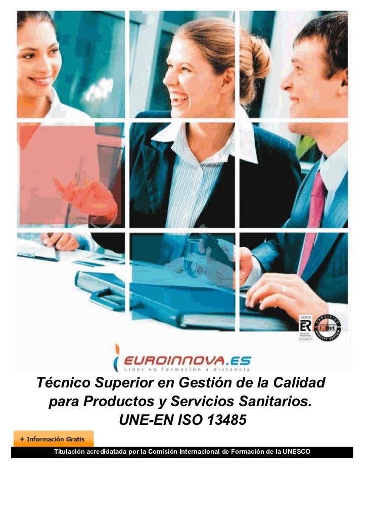 Técnico Superior en Gestión de la Calidad para Productos y Servicios Sanitarios.           UNE-EN ISO 13485  Titulación ac...