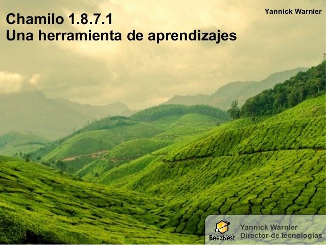 Chamilo 1.8.7.1 Una herramienta de aprendizajes  Yannick Warnier  Yannick Warnier Director de tecnologías