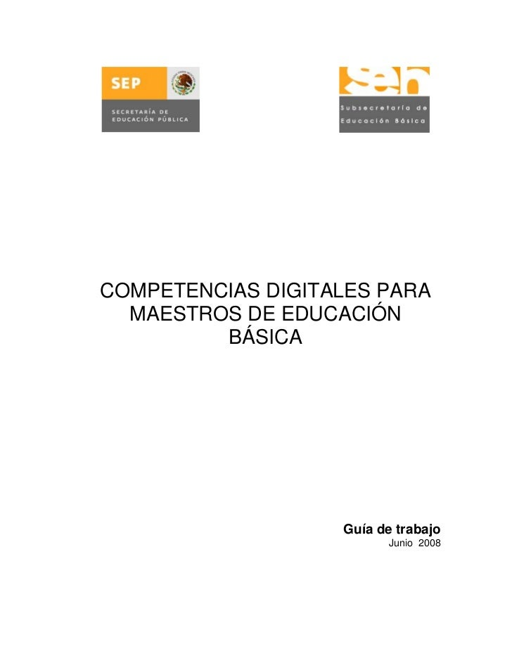 COMPETENCIAS DIGITALES PARA  MAESTROS DE EDUCACIÓN         BÁSICA                   Guía de trabajo                       ...