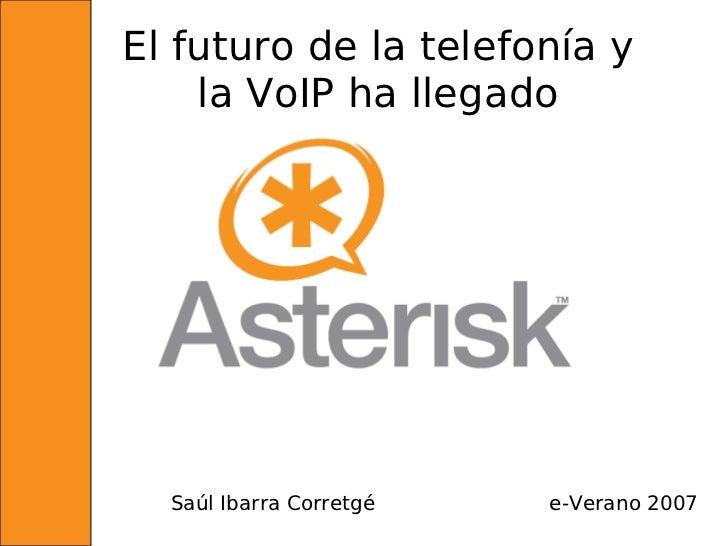 El futuro de la telefonía y    la VoIP ha llegado  Saúl Ibarra Corretgé   e-Verano 2007