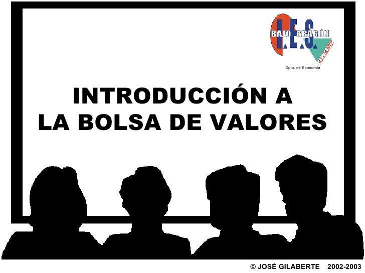 ©  JOSÉ GILABERTE   2002-2003 INTRODUCCIÓN A  LA BOLSA DE VALORES Dpto. de Economía