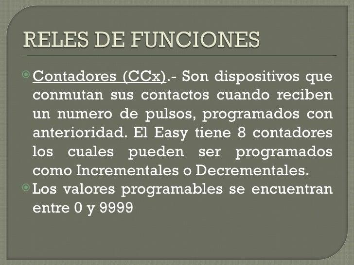 <ul><li>Contadores (CCx) .- Son dispositivos que conmutan sus contactos cuando reciben un numero de pulsos, programados co...