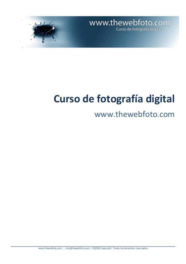 www.thewebfoto.com | info@thewebfoto.com | ©2008 Copyright. Todos los derechos reservados Curso de fotografía digital www....