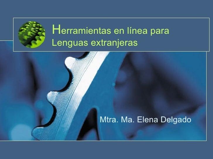 H erramientas en línea para Lenguas extranjeras Mtra. Ma. Elena Delgado