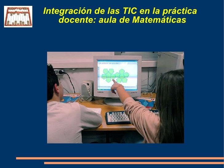 Integración de las TIC en la práctica     docente: aula de Matemáticas