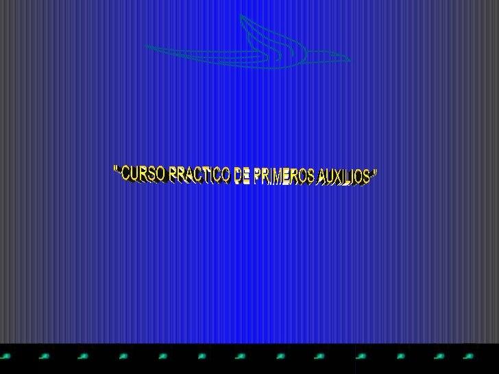 """"""" CURSO PRACTICO DE PRIMEROS AUXILIOS """""""