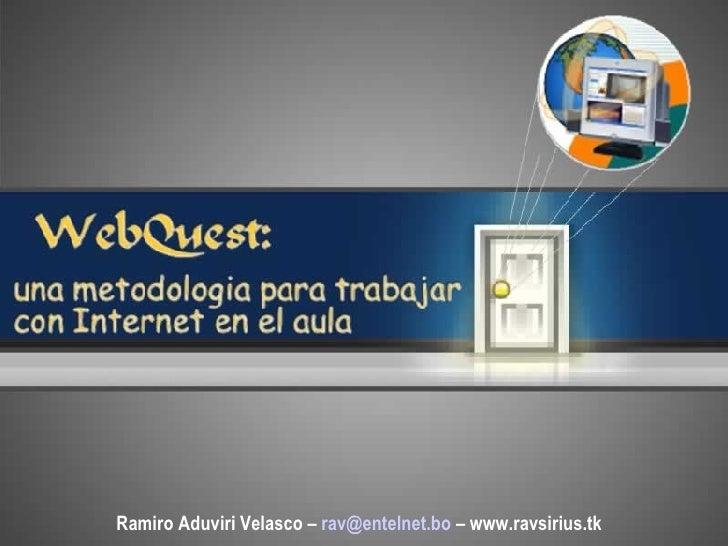 Ramiro Aduviri Velasco –  [email_address]  – www.ravsirius.tk