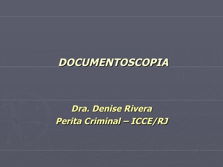 DOCUMENTOSCOPIA Dra. Denise Rivera Perita Criminal – ICCE/RJ