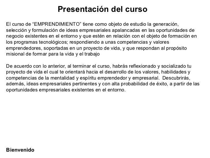 """Presentación del curso El curso de """"EMPRENDIMIENTO"""" tiene como objeto de estudio la generación, selección y formulación de..."""