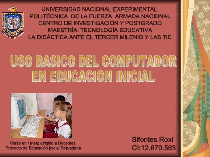 USO BASICO DEL COMPUTADOR  EN EDUCACION INICIAL UNIVERSIDAD NACIONAL EXPERIMENTAL  POLITÉCNICA  DE LA FUERZA  ARMADA NACIO...