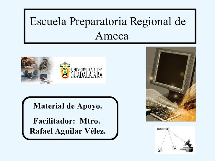 Escuela Preparatoria Regional de Ameca Material de Apoyo. Facilitador:  Mtro.  Rafael Aguilar Vélez.