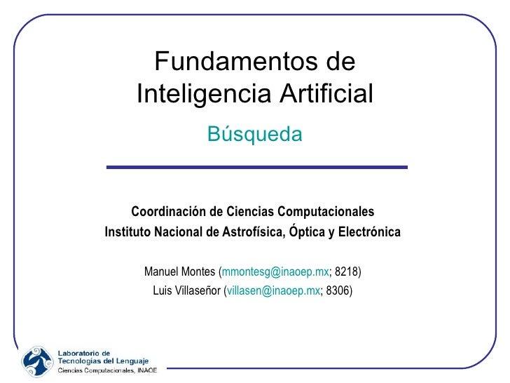 Fundamentos de Inteligencia Artificial Búsqueda Coordinación de Ciencias Computacionales Instituto Nacional de Astrofísica...
