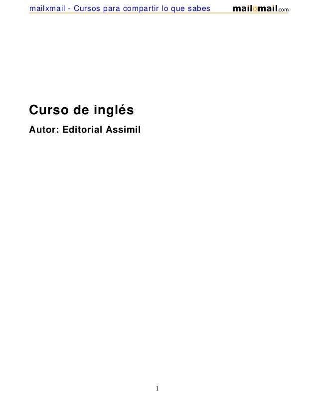 Curso de inglésAutor: Editorial Assimil1mailxmail - Cursos para compartir lo que sabes