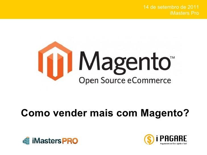 14 de setembro de 2011 iMasters Pro Como vender mais com Magento?