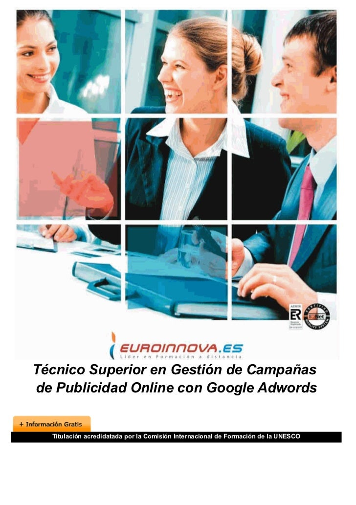 Técnico Superior en Gestión de Campañasde Publicidad Online con Google Adwords  Titulación acredidatada por la Comisión In...