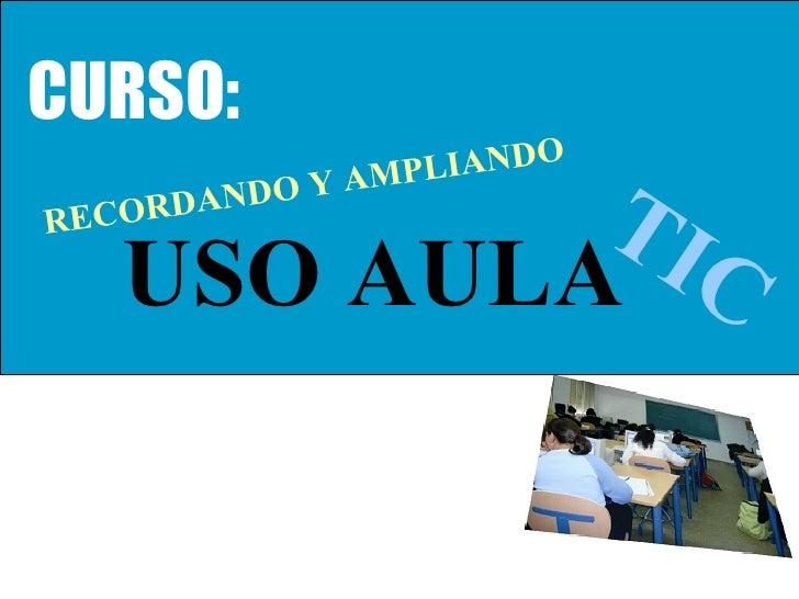 CURSO: USO AULA TIC RECORDANDO Y AMPLIANDO