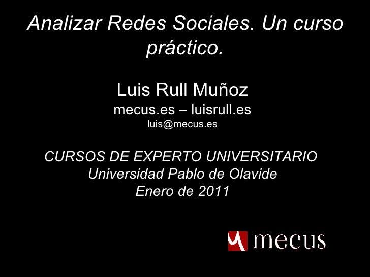 Analizar Redes Sociales. Un curso práctico. <ul><li>Luis Rull Muñoz </li></ul><ul><li>mecus.es – luisrull.es </li></ul><ul...